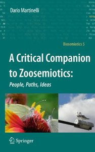 A Critical Companion to Zoosemiotics:: People, Paths, Ideas free download