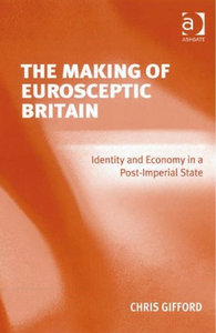 Chris Gifford - The making of Eurosceptic Britain: Identity and economy in a post-imperial state free download