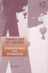 Gesa Helms - Towards safe city centres?: Remaking the spaces of an old-industrial city free download