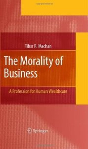 The Morality of Business: A Profession for Human Wealthcare free download