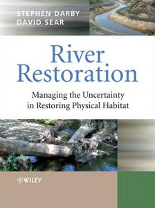 River Restoration: Managing the Uncertainty in Restoring Physical Habitat free download