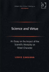 Louis Caruana - Science and virtue: An essay on the impact of the scientific mentality on moral character free download
