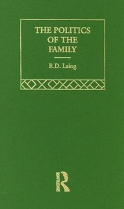 The Politics of the Family: And Other Essays (Selected Works of R.D. Laing, 5) free download