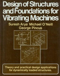 Design of Structures and Foundations for Vibrating Machines free download