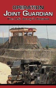 Operation Joint Guardian: The U.S. Army in Kosovo free download