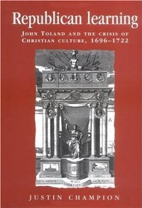 Republican Learning: John Toland and the Crisis of Christian Culture, 1696-1722 free download