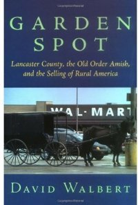 Garden Spot: Lancaster County, the Old Order Amish, and the Selling of Rural America free download