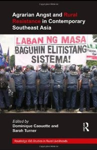 Agrarian Angst and Rural Resistance in Contemporary Southeast Asia (Routledge Iss Studies in Rural Livelihoods) free download
