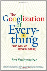 The Googlization of Everything: (And Why We Should Worry) free download