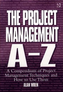 Alan Wren - The Project Management A-Z: A Compendium of Project Management Techniques and How to Use Them free download