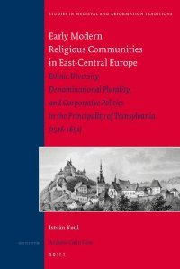 Early Modern Religious Communities in East-Central Europe (Studies in Medieval and Reformation Traditions) free download