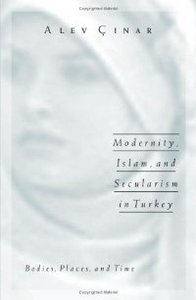 Modernity, Islam, and Secularism in Turkey: Bodies, Places, and Time (Public Worlds) free download