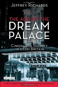 The Age of the Dream Palace: Cinema and Society in 1930s Britain free download