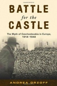 Battle for the Castle: The Myth of Czechoslovakia in Europe, 1914-1948 free download