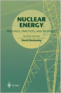Nuclear Energy: Principles, Practices, and Prospects by David Bodansky free download
