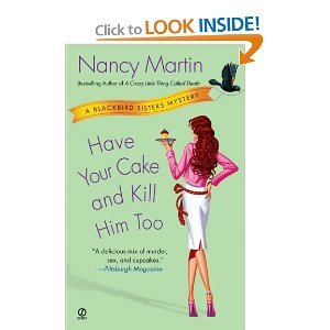 Have Your Cake and Kill Him Too (Blackbird Sisters Mysteries, No. 5) - Nancy Martin free download