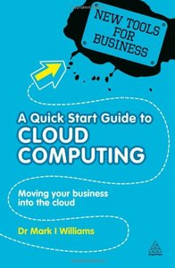 A Quick Start Guide to Cloud Computing: Moving Your Business into the Cloud free download