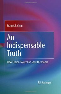 An Indispensable Truth: How Fusion Power Can Save the Planet free download
