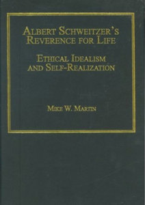 Mike W. Martin - Albert Schweitzer's reverence for life: Ethical idealism and self-realization free download