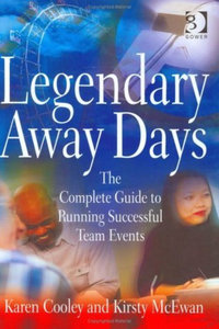 Karen Cooley, Kirsty McEwan - Legendary Away Days: The Complete Guide to Running Successful Team Events free download