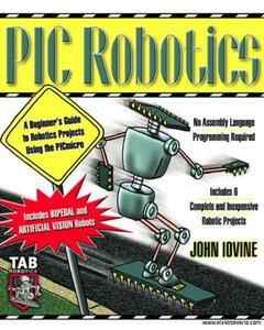 PIC Robotics: A Beginner's Guide to Robotics Projects Using the PIC Micro free download