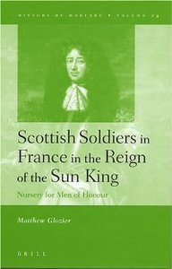 Scottish Soldiers in France in the Reign of the Sun King: Nursery for Men of Honour (History of Warfare) free download