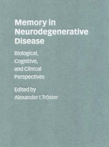Memory in Neurodegenerative Disease: Biological, Cognitive, and Clinical Perspectives free download