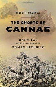 Robert L. O'Connell - The Ghosts of Cannae: Hannibal and the Darkest Hour of the Roman Republic free download