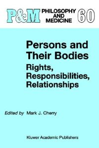 Persons and Their Bodies: Rights, Responsibilities, Relationships (Philosophy and Medicine) free download
