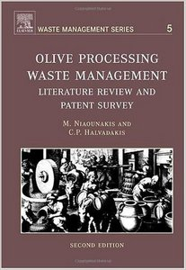 Olive Processing Waste Management, Volume 5, Second Edition: Literature Review and Patent Survey 2nd Edition by M. Niaounakis free download