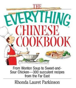 The Everything Chinese Cookbook: From Wonton Soup to Sweet and Sour Chicken-300 Succulent Recipes from the Far East free download
