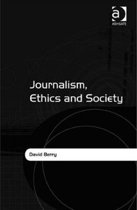 David Berry - Journalism, ethics and society free download