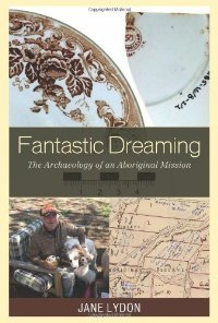 Fantastic Dreaming: The Archaeology of an Aboriginal Mission (Worlds of Archaeology) free download