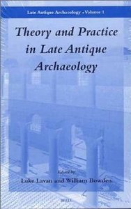 Theory and Practice in Late Antique Archaeology (Late Antiquity Archaeology, 1) free download