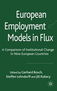 European Employment Models in Flux: A Comparison of Institutional Change in Nine European Countries free download