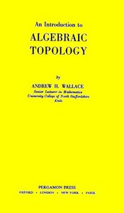 Introduction to Algebraic Topology by Andrew H. Wallace free download