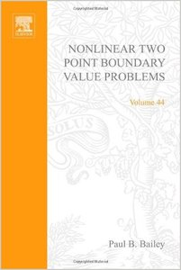 Nonlinear two point boundary value problems, Volume 44 (Mathematics in Science and Engineering) by Bailey free download