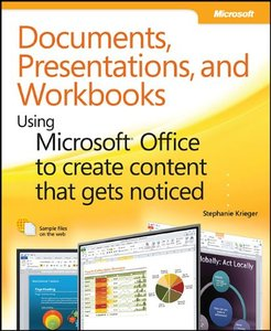 Documents, Presentations, and Workbooks: Using Microsoft Office to Create Content That Gets Noticed free download