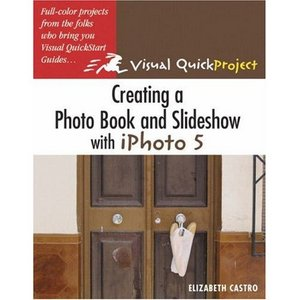 Creating a Photo Book and Slideshow with iPhoto 5: Visual QuickProject Guide free download