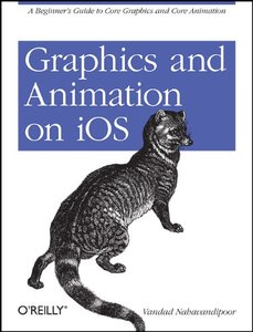 Graphics and Animation on iOS: A Beginner's Guide to Core Graphics and Core Animation free download