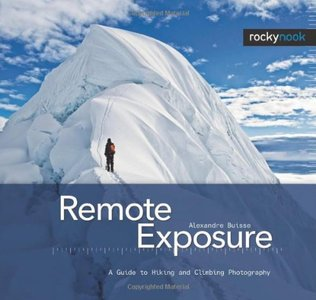 Remote Exposure: A Guide to Hiking and Climbing Photography free download