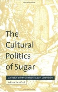 The Cultural Politics of Sugar: Caribbean Slavery and Narratives of Colonialism (Cultural Margins) free download
