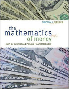 The Mathematics of Money: Math for Business and Personal Finance Decisions (1st Edition) free download
