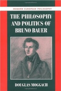 The Philosophy and Politics of Bruno Bauer (Modern European Philosophy) free download