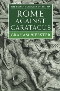 Rome Against Caratacus: The Roman Campaigns in Britain AD 48-58 (Roman Conquest of Britain) free download