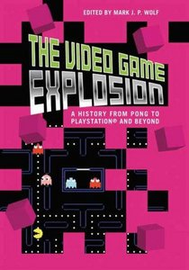 The Video Game Explosion: A History from PONG to PlayStation and Beyond free download