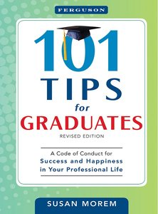 101 Tips for Graduates: A Code of Conduct for Success and Happiness in Your Professional Life free download
