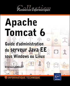 Apache Tomcat 6 - Guide d'administration du serveur Java EE sous Windows et Linux free download