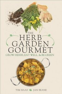 Tim Haas - The Herb Garden Gourmet: Grow Herbs, Eat Well, and Be Green free download