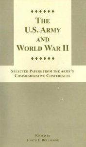 U.S. Army and World War II: Selected Papers From the Army's Commemorative Conferences free download